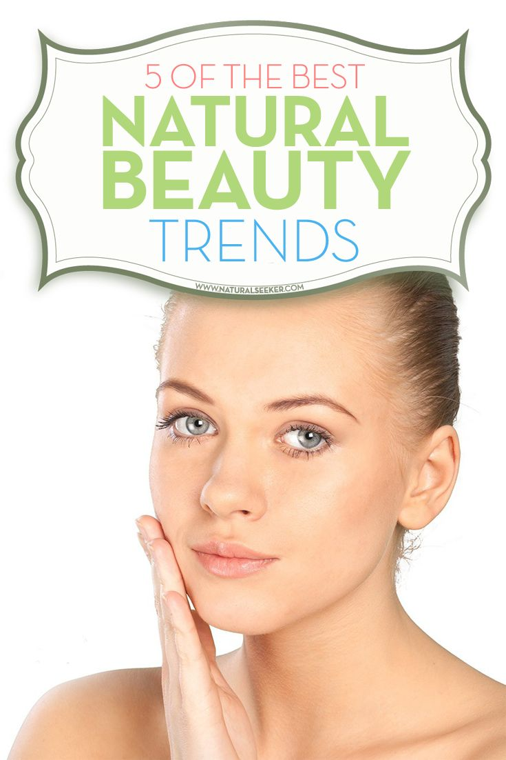 5 of The Best Natural Beauty Trends - Natural Seeker Health Blog