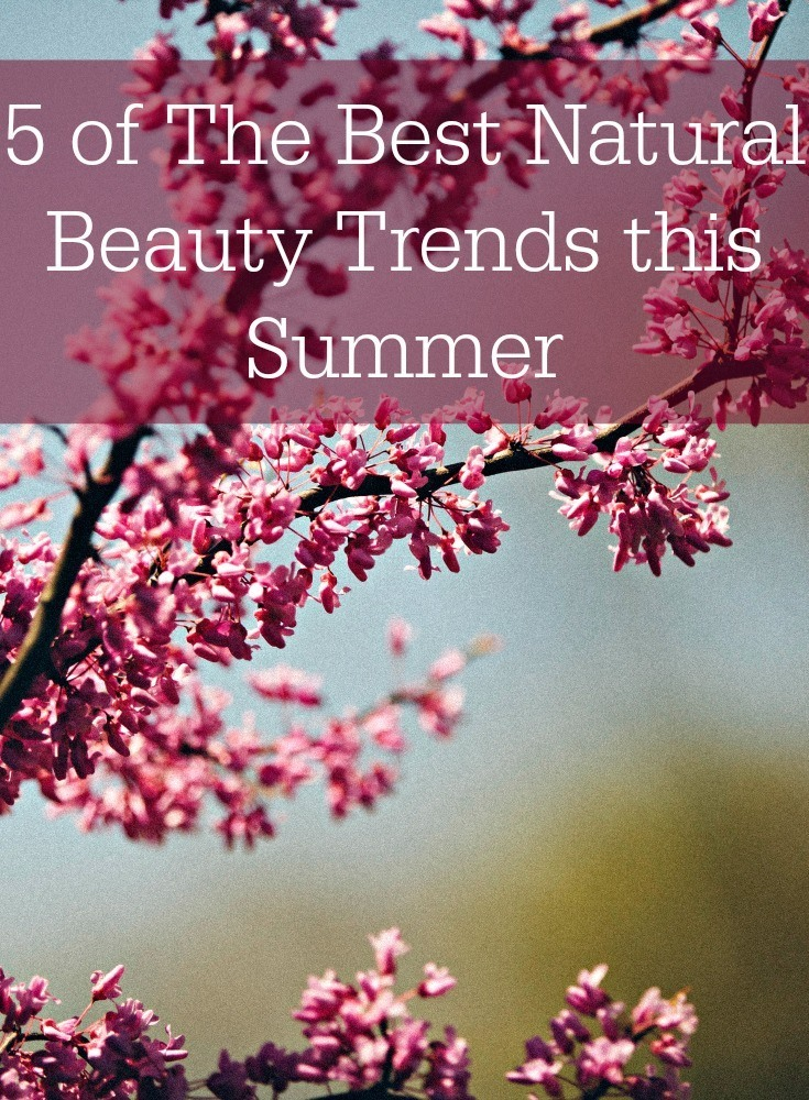 5 of The Best Natural Beauty Trends this Summer
