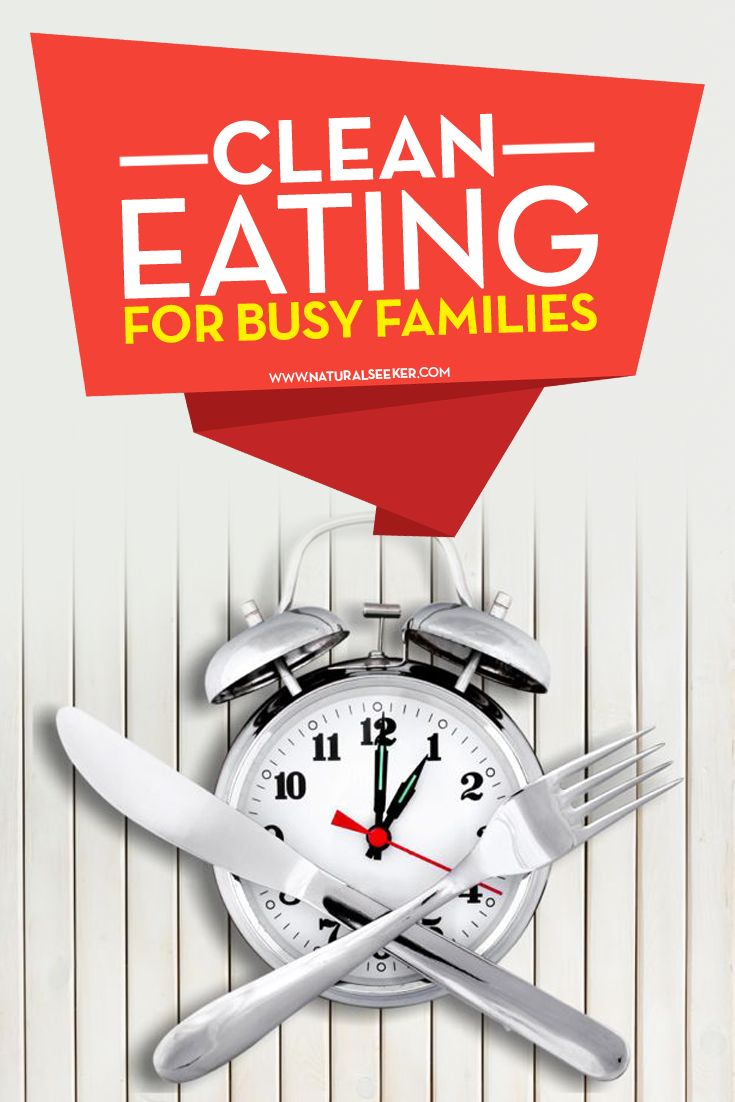 Clean Eating For Busy Families - Natural Seeker Health Blog